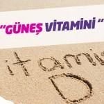 """Cildimizin ürettiği tek vitamin """"Vitamin D"""" hakkında gerçekler…"""